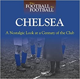 Book When Football Was Football: Chelsea: A Nostalgic Look at a Century of the Club