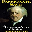 Passionate Sage: The Character and Legacy of John Adams Audiobook by Joseph J. Ellis Narrated by Tom Parker