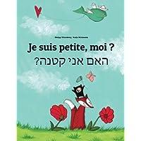 Je suis petite, moi ? Ham aney qetnh?: Un livre d'images pour les enfants (Edition bilingue français-hébreu)