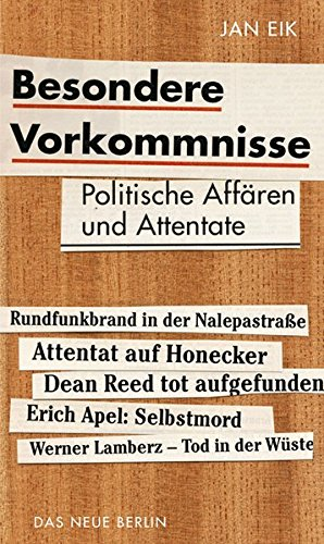 Besondere Vorkommnisse. Politische Affären und Attentate in der DDR