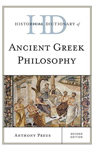 (Historical Dictionary of Ancient Greek Philosophy (Historical Dictionaries of Religions, Philosophies, and Movements Series))