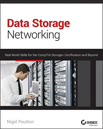 - Data Storage Networking: Real World Skills for the CompTIA Storage+ Certification and Beyond