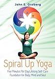 Spiral up Yoga, John Groberg, 146812482X
