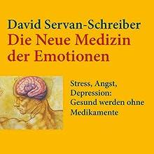 Die neue Medizin der Emotionen: Stress, Angst, Depression: Gesund werden ohne Medikamente Hörbuch von David Servan-Schreiber Gesprochen von: Jürgen Holdorf