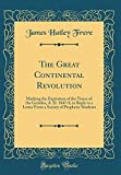 Excerpt from The Great Continental Revolution: Marking the Expiration of the Times of the Gentiles, A. D. 1847-8, in Reply to a Letter From a Society of Prophetic Students I have to acknowledge a letter obligingly ad dressed to me in your own name, a...