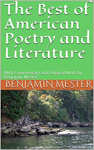 The Best of American Poetry and Literature: With Commentary and Original Work by Benjamin Mester