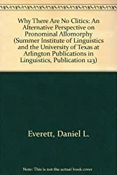 Why There Are No Clitics: An Alternative Perspective on Pronominal Allomorphy (Summer Institute of Linguistics and the University of Texas at Arlington Publications in Linguistics, Publication 123)