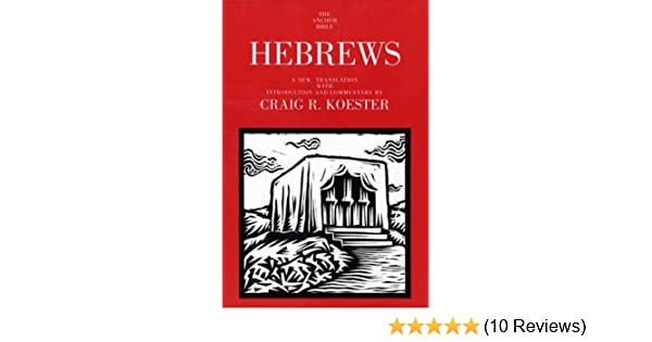 Hebrews (The Anchor Yale Bible Commentaries): Craig R  Koester