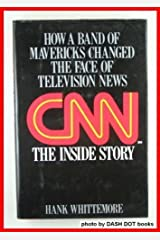 CNN: The Inside Story:  How a Band of Mavericks Changed the Face of Television News Hardcover