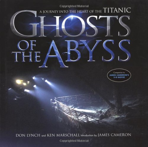 Ghosts Of The Abyss: A Journey Into The Heart Of The Titanic