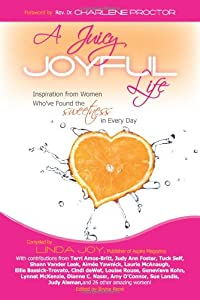 A Juicy, Joyful Life: Inspiration from Women who have Found the Sweetness in Every Day