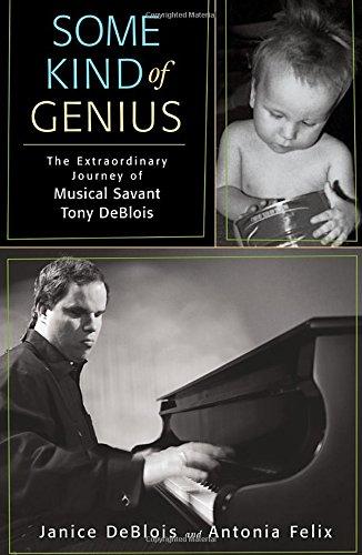 Some Kind of Genius: The Extraordinary Journey of Musical Savant Tony DeBlois