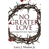 No Greater Love: Learning from Jesus' Agape Love