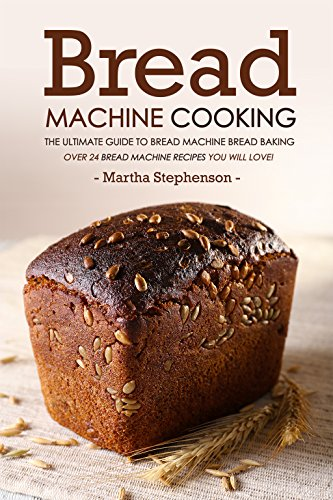 bread-machine-cooking-the-ultimate-guide-to-bread-machine-bread-baking-over-24-bread-machine-recipes