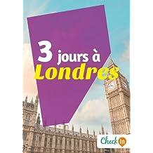 3 jours à Londres: Des cartes, des bons plans et les itinéraires indispensables (French Edition)