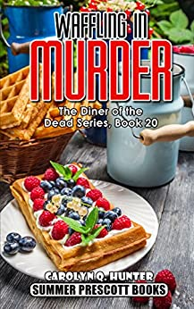 Waffling in Murder (The Diner of the Dead Series Book 20) by [Hunter, Carolyn Q.]