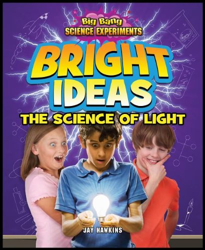 Bright Ideas: The Science of Light (Big Bang Science Experiments)