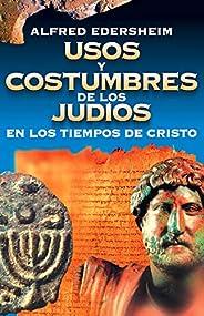 Usos y costumbres de los Judíos en los tiempos de Cristo (Spanish Edition)