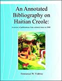 An Annotated Bibliography on Haitian Creole : A Review of Publications from Colonial Times To 2000, Védrine, Emmanuel W., 1584321784