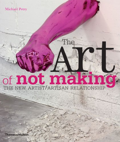 The Art of Not Making: The New Artist/Artisan Relationship ebook