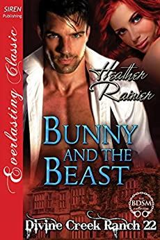 Bunny and the Beast [Divine Creek Ranch 22] (Siren Publishing Everlasting Classic) by [Rainier, Heather]