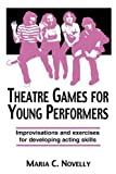 Theatre Games for Young Performers, Maria C. Novelly, 0916260313