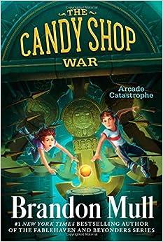 Book By Brandon MullArcade Catastrophe (The Candy Shop War) June 10, 2014