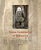 Visual Constructs of Jerusalem (Cultural Encounters in Late Antiquity and the Middle Ages)