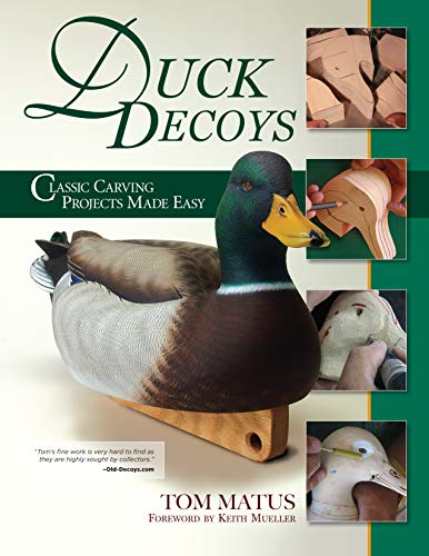 Duck Decoys: Classic Carving Projects Made Easy (Fox Chapel Publishing) Carve a Traditional Mallard Drake from Start-to-Finish, including Patterns, Paint Swatches, and Expert Step-by-Step Instruction