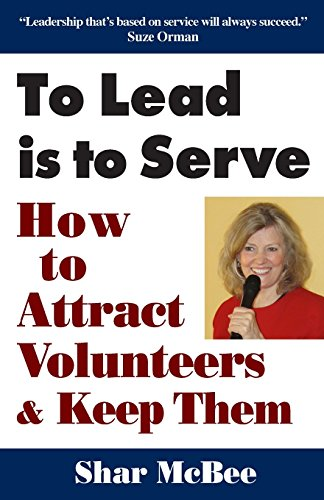 To Lead Is To Serve: How to Attract Volunteers & Keep Them by SMB Publishing, Inc.