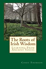 The Roots of Irish Wisdom: Learning From Ancient Voices