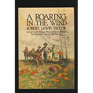 A roaring in the wind: Being a history of Alder Gulch, Montana, in its great and its shameful days Robert L. Taylor