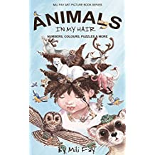 Animals In My Hair: Numbers, Colours, Puzzles & More (Mili Fay Art Picture Books Series Book 1)