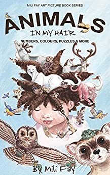 Animals In My Hair: Numbers, Colours, Puzzles & More (Mili Fay Art Picture Books Series Book 1) by [Fay, Mili]