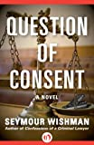 Question of Consent: A Novel