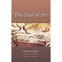 The Soul of Art: Analysis and Creation (Carolyn and Ernest Fay Series in Analytical Psychology Book 20)