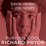 Furious Cool: Richard Pryor and The World That Made Him | David Henry,Joe Henry