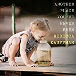 Another Place You've Never Been | Rebecca Kauffman