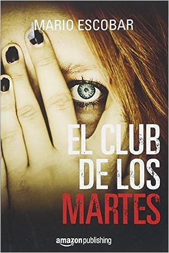 Amazon.com: El club de los martes (Spanish Edition) (9781542045490): Mario Escobar: Books
