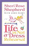 Life Is Not a Dress Rehearsal, Sheri Rose Shepherd, 1590529979