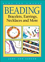 Beading : Bracelets, Earrings, Necklaces and More (Kids Can Crafts)