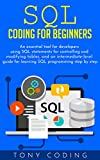 Read Sql coding for beginners: An essential tool for developers using SQL statements for controlling and modifying tables, and an intermediate-level guide for learning SQL programming step by step Kindle Editon