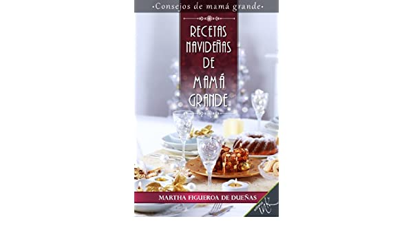 Recetas navideñas de mamá grande (Spanish Edition) - Kindle edition by Martha Figueroa de Dueñas, Editorial Ink. Cookbooks, Food & Wine Kindle eBooks ...