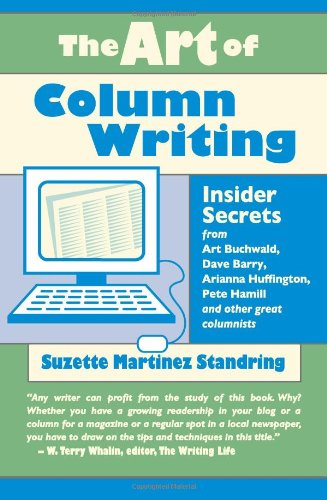 The Art of Column Writing: Insider Secrets from Art Buchwald, Dave Barry, Arianna Huffington, Pete Hamill and Other Grea