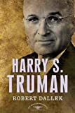 Harry S. Truman: The American Presidents Series: The 33rd President, 1945-1953