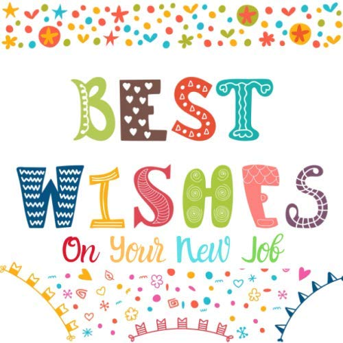 Best Wishes On Your New Job: Guest Book, Keepsake Message Memory Book For Colleagues Family And Friends Register To Write Sign In, With Gift Log & ... Wishes And Advice (Occasions Guest Books) (Best Wishes And Good Health)