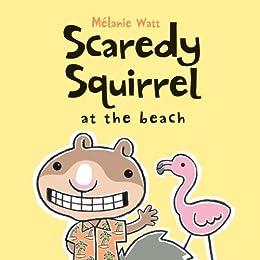 Scaredy Squirrel at the Beach by [Watt, Mélanie]