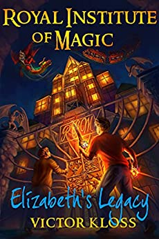 Elizabeth's Legacy (Royal Institute of Magic, Book 1) by [Kloss, Victor]