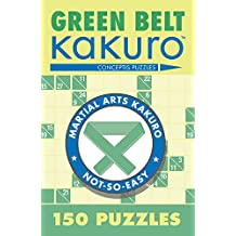 Green Belt Kakuro: 150 Puzzles
