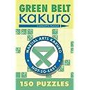 Green Belt Kakuro: 150 Puzzles (Martial Arts Puzzles Series)